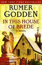 In This House of Brede - A Novel ebook by Rumer Godden