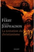La tentation du christianisme ebook by Luc Ferry, Lucien Jerphagnon
