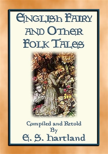 ENGLISH FAIRY AND OTHER FOLK TALES - 74 illustrated children's stories from Old England ebook by Anon E. Mouse,Compiled & Retold by Edwin Hartland