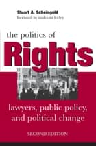 The Politics of Rights - Lawyers, Public Policy, and Political Change ebook by Stuart A. Scheingold