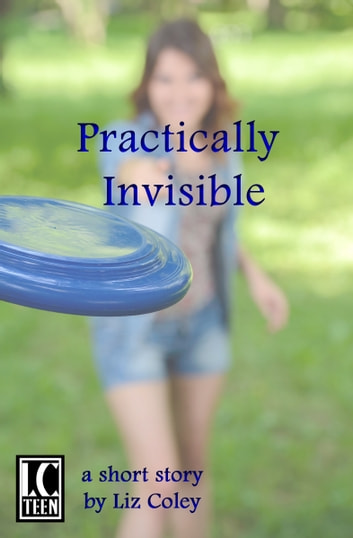 Practically Invisible ebook by Liz Coley