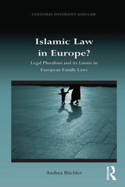 Islamic Law in Europe? - Legal Pluralism and its Limits in European Family Laws ebook by Andrea Büchler