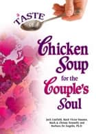 A Taste of Chicken Soup for the Couple's Soul ebook by Jack Canfield,Mark Victor Hansen