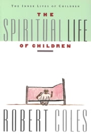The Spiritual Life of Children ebook by Robert Coles