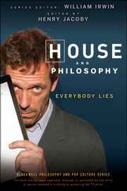 House and Philosophy - Everybody Lies ebook by William Irwin,Henry Jacoby