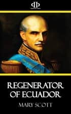 Regenerator of Ecuador ebook by Mary Scott