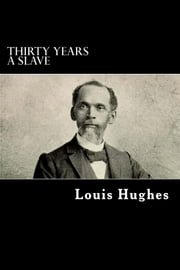 Thirty Years a Slave ebook by Louis Hughes