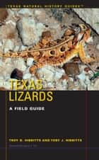 Texas Lizards - A Field Guide ebook by Troy D. Hibbitts, Toby J. Hibbitts, Laurie J. Vitt