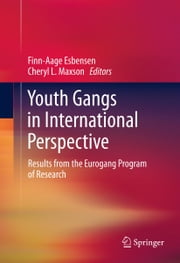 Youth Gangs in International Perspective - Results from the Eurogang Program of Research ebook by Finn-Aage Esbensen,Cheryl L. Maxson