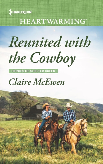 Reunited with the Cowboy - A Clean Romance ebook by Claire McEwen