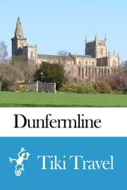 Dunfermline (Scotland) Travel Guide - Tiki Travel ebook by Tiki Travel