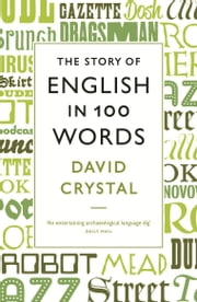The Story of English in 100 Words ebook by David Crystal,St Martins Press