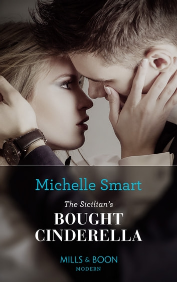 The Sicilian's Bought Cinderella (Mills & Boon Modern) (Conveniently Wed!, Book 14) eBook by Michelle Smart