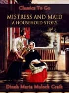 Mistress and Maid: A Household Story ebook by Dinah Maria Mulock Craik