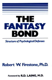The Fantasy Bond - Structure of Psychological Defenses ebook by Robert W. Firestone, PhD