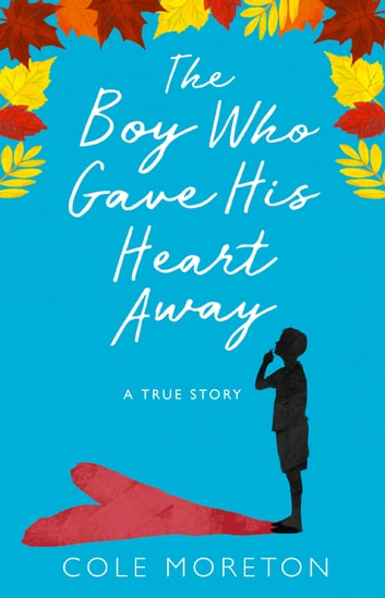 The Boy Who Gave His Heart Away: A Death that Brought the Gift of Life ebook by Cole Moreton