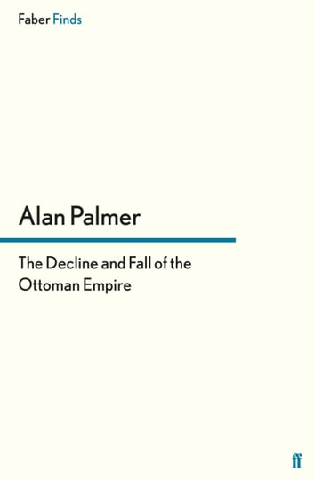 The Decline and Fall of the Ottoman Empire ebook by Alan Palmer