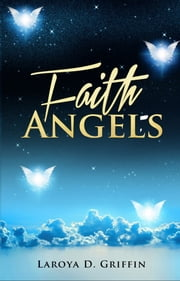 Faith Angels ebook by Laroya D. Griffin