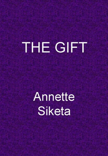 The Gift ebook by Annette Siketa