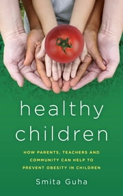 Healthy Children - How Parents, Teachers and Community Can Help To Prevent Obesity in Children ebook by Smita Guha