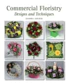 Commercial Floristry - Designs and Techniques ebook by Sandra Adcock