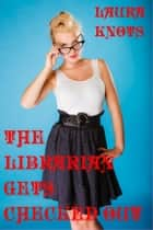 The Librarian Get Checked Out ebook by Laura Knots