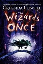 The Wizards of Once - Book 1 ebook by Cressida Cowell