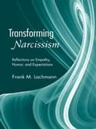 Transforming Narcissism ebook by Frank M. Lachmann