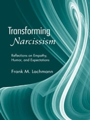 Transforming Narcissism - Reflections on Empathy, Humor, and Expectations ebook by Frank M. Lachmann