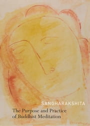 Purpose and Practice of Buddhist Meditation ebook by Sangharakshita