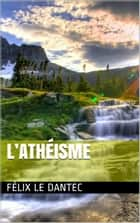 L'Athéisme ebook by Félix Le Dantec