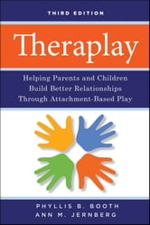 Theraplay - Helping Parents and Children Build Better Relationships Through Attachment-Based Play ebook by Phyllis B. Booth,Ann M. Jernberg