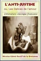 L'anti-Justine ebook by Nicolas-Edme Restiff de la Bretonne