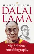 My Spiritual Autobiography ebook by Dalai Lama