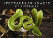 Spectacular Snakes of Australia ebook by Michael Cermak