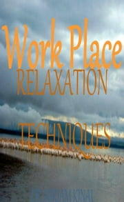 Workplace Relaxation Techniques ebook by Miriam Kinai