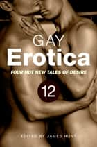 Gay Erotica, Volume 12 - Four great new stories ebook by James Hunt