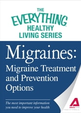 Migraines: Migraine Treatment and Prevention Options: The most important information you need to improve your health - The most important information you need to improve your health ebook by Adams Media