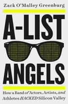A-List Angels - How a Band of Actors, Artists, and Athletes Hacked Silicon Valley eBook by Zack O'Malley Greenburg
