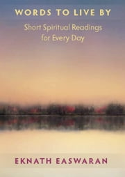 Words to Live By - Short Readings of Daily Wisdom ebook by Eknath Easwaran