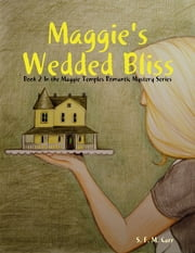 Maggie's Wedded Bliss: Book 2 In the Maggie Temples Romantic Mystery Series ebook by S. F. M. Carr