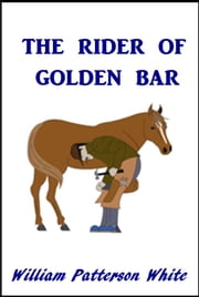 The Rider of Golden Bar ebook by William Patterson White