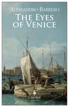The Eyes of Venice ebook by Alessandro Barbero, Gregory Conti