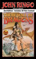 There Will be Dragons, Second Edition ebook by John Ringo