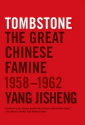 Tombstone - The Great Chinese Famine, 1958-1962 ebook by Yang Jisheng