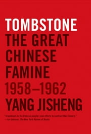 Tombstone - The Great Chinese Famine, 1958-1962 ebook by Yang Jisheng,Edward Friedman,Roderick MacFarquhar,Stacy Mosher,Jian Guo,Edward Friedman,Stacy Mosher,Jian Guo