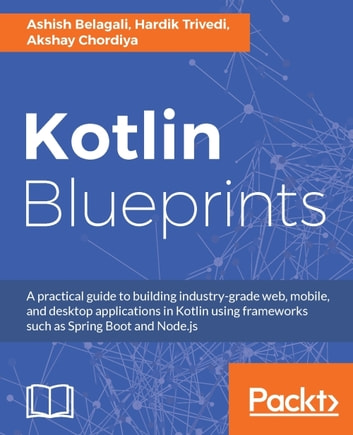 Kotlin blueprints ebook by ashish belagali 9781788470421 rakuten kotlin blueprints a practical guide to building industry grade web mobile and malvernweather Gallery