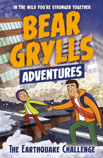 A Bear Grylls Adventure 6: The Earthquake Challenge ebook by Bear Grylls
