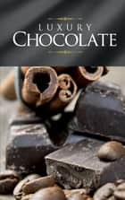 Luxury Chocolate - The best sweet recipes for pralines, cookies, cakes and chocolate tarts ebook by Naumann & Göbel Verlag
