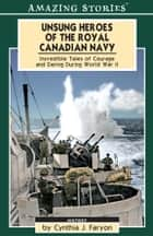 Unsung Heroes of the Royal Canadian Navy ebook by Cynthia Faryon